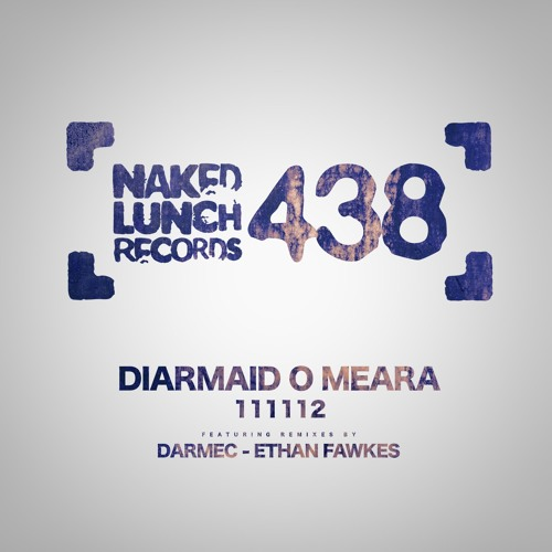 Diarmaid O Meara - 111112 - Naked Lunch (Remixed by Darmec & Ethan Fawkes)