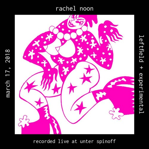 Rachel Noon recorded live at Unter Spinoff March 17, 2018