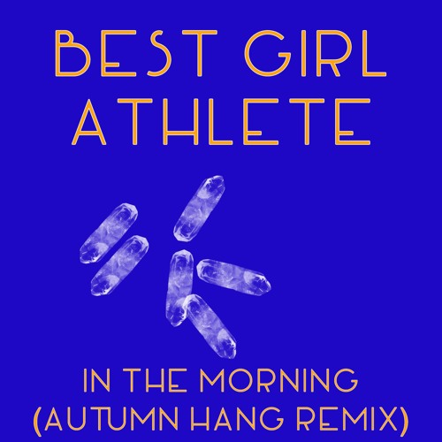 "Best Girl Athlete ""In The Morning (Autumn Hang Remix)"""