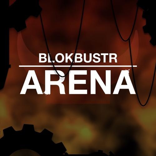 BLOKBUSTR - Arena (Original Mix)