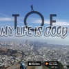 TOF - My Life Is Good