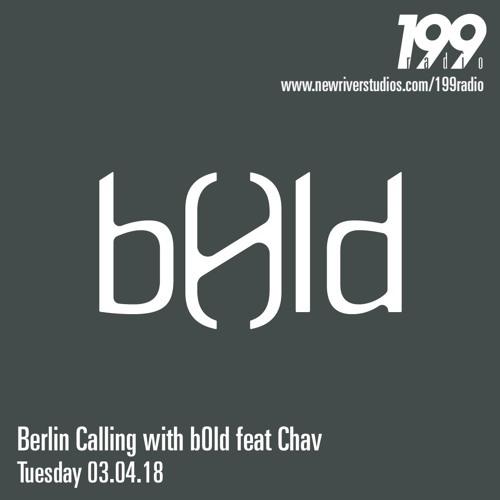 Berlin Calling with b0ld feat Chav, 199Radio April 2018