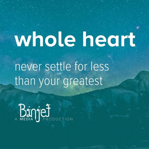 Never Settle for Less Than Your Greatness - Whole Heart