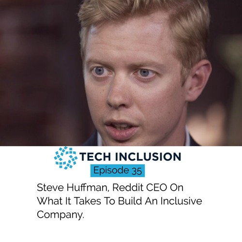 Steve Huffman, Reddit CEO On What It Takes To Build An Inclusive Company.