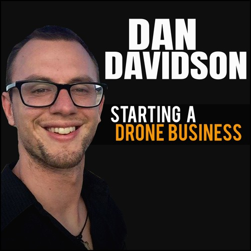 Dan Davidson: Starting A Drone Business