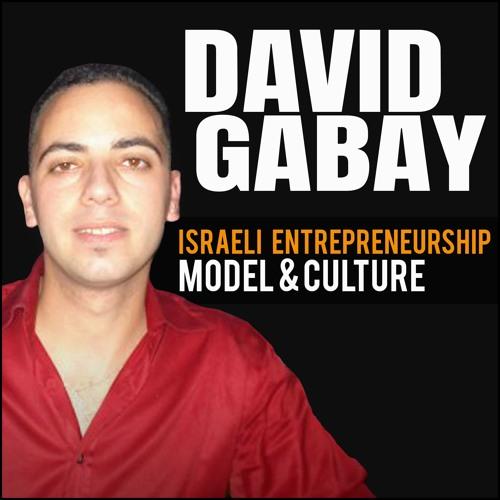 David Gabay: Israeli Entrepreneurship Model & Culture