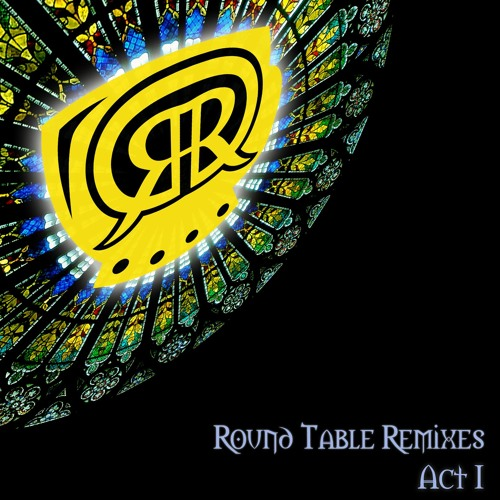 Round Table Remixes Act I
