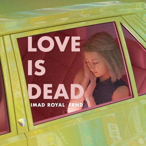 Imad Royal & FRND - Love Is Dead