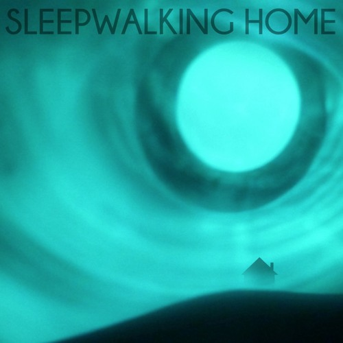 Sleepwalking Home - FREE download!