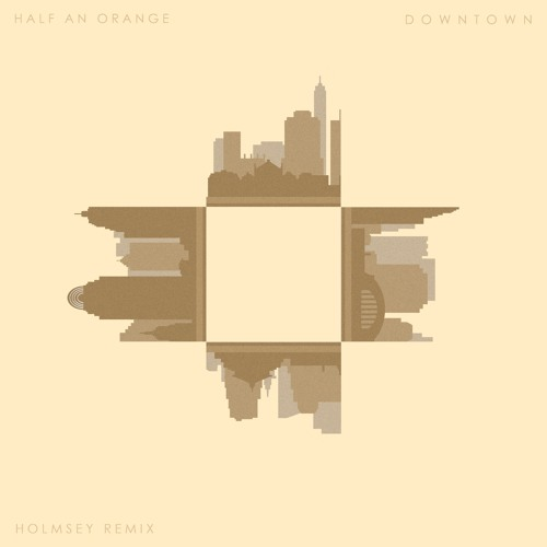 Half An Orange - Downtown (Holmsey Remix)