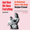 AND NOW WE HAVE EVERYTHING by Meaghan O'Connell Read by the Author - Slacker Parent Audio Excerpt