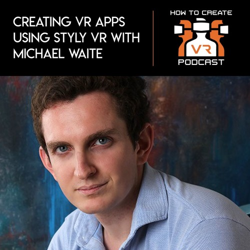 E6 | Creating VR Apps Using Styly VR | Michael Waite