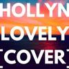 Hollyn - Lovely [Cover]