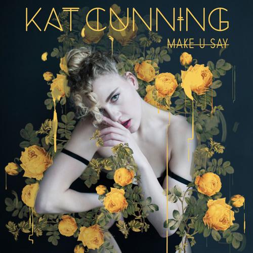 Kat Cunning - Make U Say