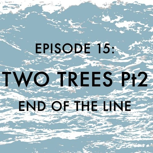 EPISODE 15: Two More Trees