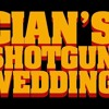 Cian's Shotgun Wedding
