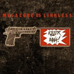 Megacore VS Linkless - Killer Bang