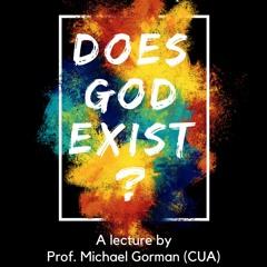 "Dr. Michael Gorman: ""Does God Exist?"""