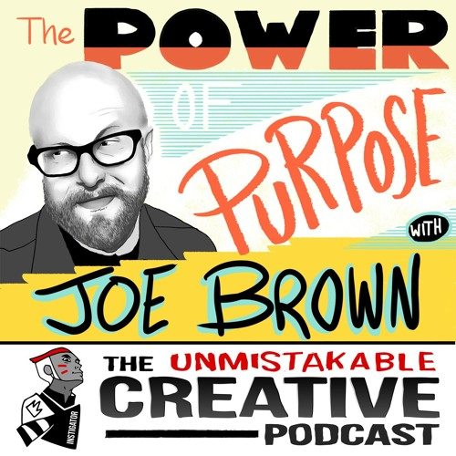 Unmistakable Creative: Joe Brown on the Power of Purpose
