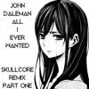 John Daleman - All I Ever Wanted (Skullcore Remix Part I)