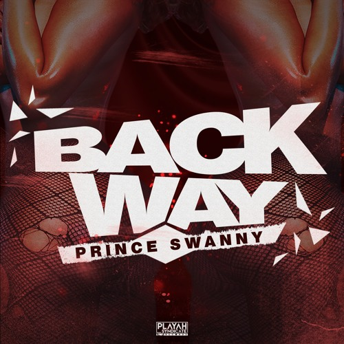 Prince Swanny - Backway (Radio) [Produced By Playah Syndicate Records]