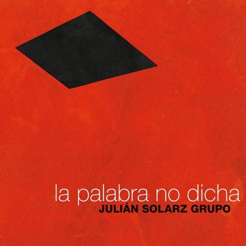 Julián Solarz Grupo - La palabra no dicha