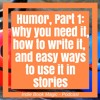 Ep. 15 - Humor, Part 1: Why You Need It, How to Write It, and Easy Ways to Use it in Stories
