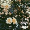 Five Days Ago