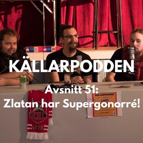 Avsnitt 51: Zlatan har Supergonorré!