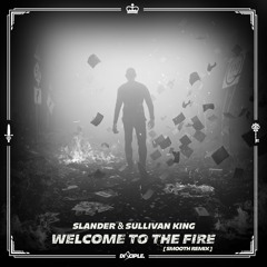 Slander X Sullivan King - Welcome To The Fire (Smooth Remix)