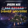 Episode 25- All Aboard the Disney Universe