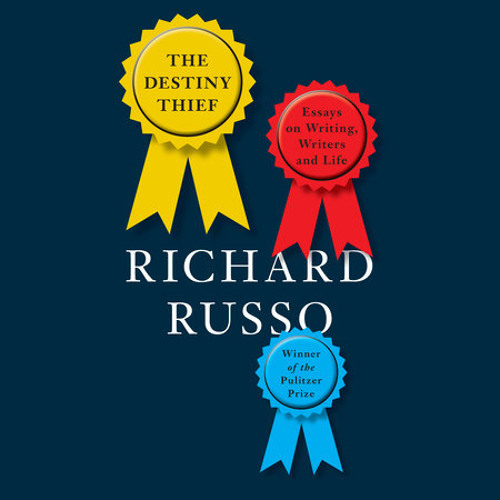 The Destiny Thief by Richard Russo, read by Richard Russo