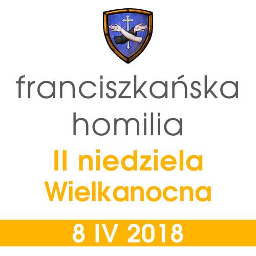 Homilia - Niedziela Miłosierdzia: 8 IV 2018
