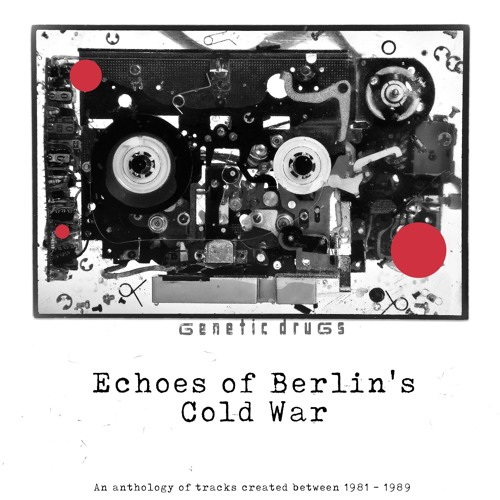Echoes of Berlin's Cold War (An anthology of tracks created between 1981-1989)