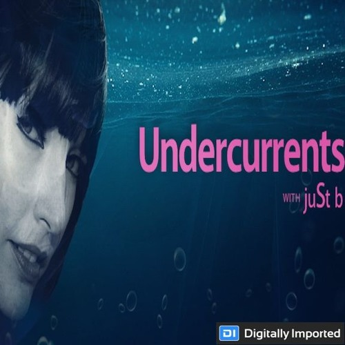 Digitally Imported presents: Undercurrents w/ juSt b ~ EP11 <Mar 16 '18>
