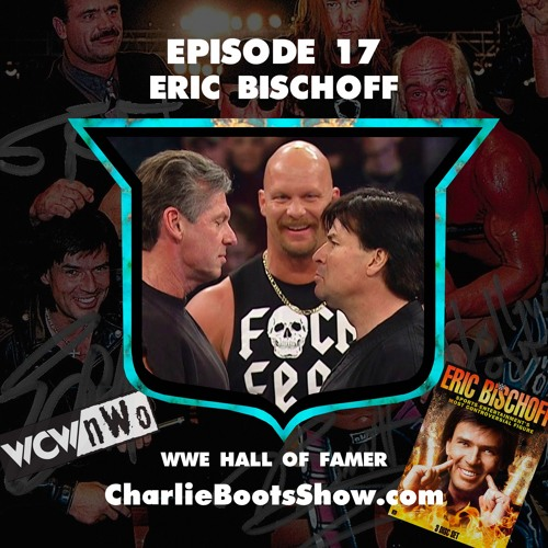 Episode 17 | Eric Bischoff WWE Hall of Famer