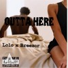 Outta Here (ft Lolo)[prod by Breezor]
