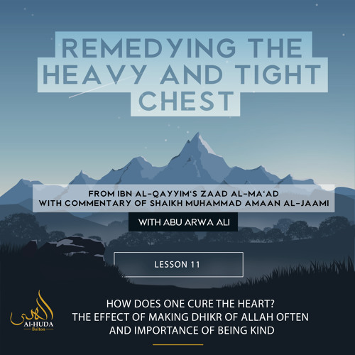 Lesson 11: Curing the heart, the effect of making Dhikr of Allah often and Importance of being kind