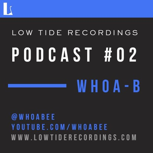 Low Tide Podcast #02 :: Whoa-B