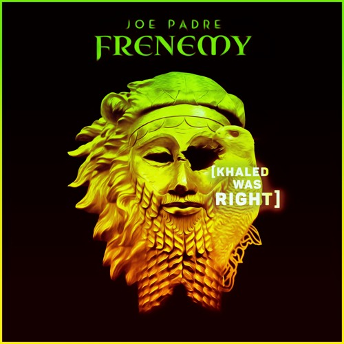 Frenemy (Khaled Was Right) - Joe Padre