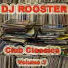 Download DJ ROOSTER - Club Classics (Volume 3) Mp3