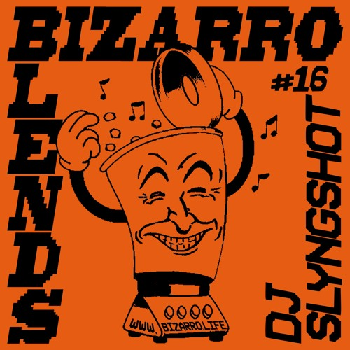 Bizarro Blends 16 // DJ Slyngshot