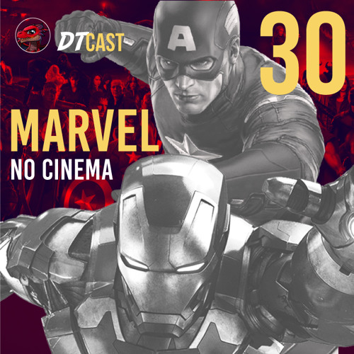 DTCAST 30 - Marvel No Cinema