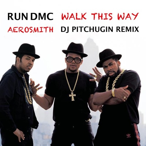 Stream Run Dmc Feat Aerosmith Walk This Way Dj Pitchugin Remix By Dj Pitchugin Listen Online For Free On Soundcloud