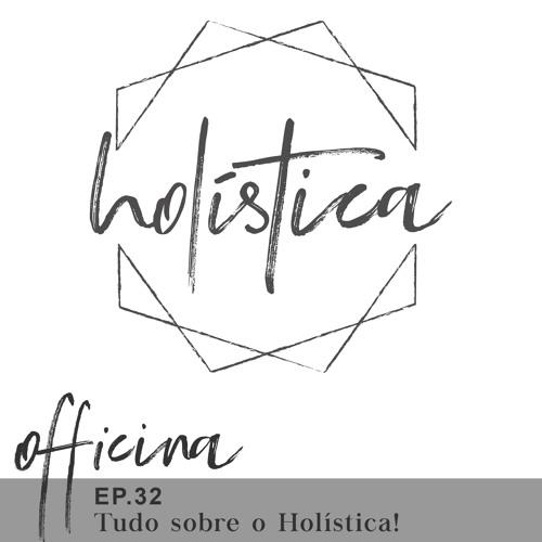 episódio 32 // tudo sobre o holística