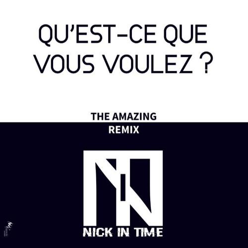 The Amazing - Qu'est Ce Que Vous Voulez Nick In Time Remix 2018 free download