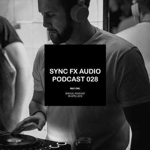 Sync Fx Audio Podcast - 028: Max Owl