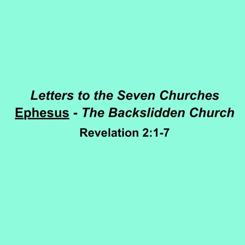 Letters to the Seven Churches I: Ephesus-The Backslidden Church