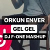 Orkun Enver - Gel Gel ( DJ F-ONE mashup ) FREE DOWNLOAD