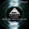 Artisan & Reverb - When Two Worlds Collide [In Sessions] OUT NOW!